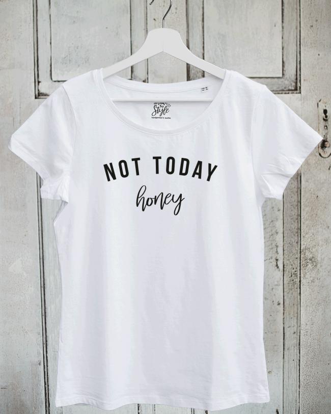 Not today honey in Damenshirts